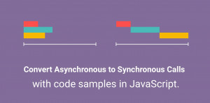 Convert Asynchronous calls to Synchronous in JavaScript